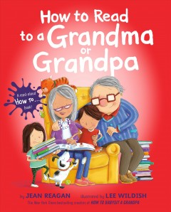 How to read to a grandma or grandpa /  by Jean Reagan ; illustrated by Lee Wildish. - by Jean Reagan ; illustrated by Lee Wildish.