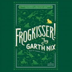 Frogkisser! /  by Garth Nix. - by Garth Nix.