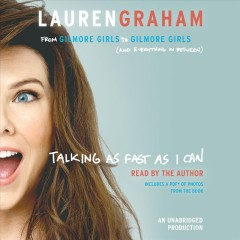 Talking as fast as I can : from Gilmore Girls to Gilmore Girls, and everything in between / Lauren Graham. - Lauren Graham.