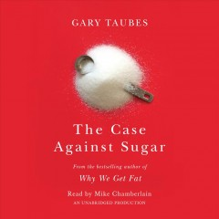 The case against sugar /  Gary Taubes.
