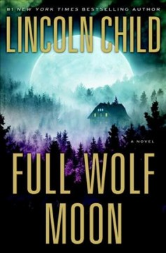Full wolf moon : a novel / Lincoln Child. - Lincoln Child.