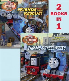 Thomas at the steelworks ; Friends to the rescue! / based on the original script by Andrew Brenner ; illustrated by Tommy Stubbs ; created by Britt Allcroft. - based on the original script by Andrew Brenner ; illustrated by Tommy Stubbs ; created by Britt Allcroft.