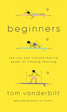 Beginners : The Joy and Transformative Power of Lifelong Learning