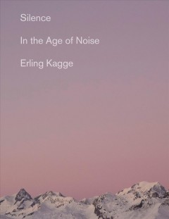 Silence : ... in the age of noise / Erling Kagge.