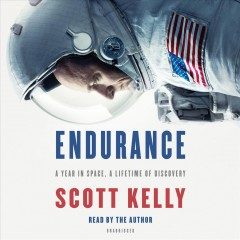 Endurance : a year in space, a lifetime of discovery / Scott Kelly.