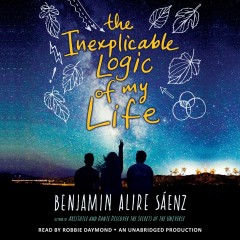 The inexplicable logic of my life : [a novel] / by Benjamin Alire Sáenz. - by Benjamin Alire Sáenz.