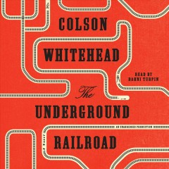 The Underground Railroad /  Colson Whitehead.