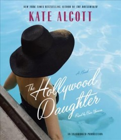 The Hollywood daughter : a novel / Kate Alcott.