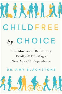 Childfree by Choice : The Movement Redefining Family and Creating a New Age of Independence