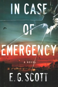 In case of emergency : a novel / E.G. Scott.