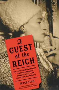 Guest of the Reich : The Story of American Heiress Gertrude Legendre and Her Dramatic Captivity and Daring Escape from Nazi Germany