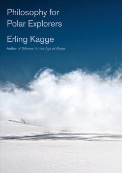 Philosophy for Polar explorers /  Erling Kagge ; translated from the Norwegian by Kenneth Steven. - Erling Kagge ; translated from the Norwegian by Kenneth Steven.
