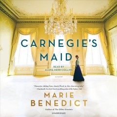 Carnegie's maid : a novel / Marie Benedict. - Marie Benedict.