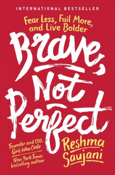 Brave, Not Perfect : Fear Less, Fail More, and Live Bolder
