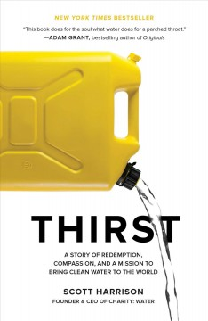 Thirst : A Story of Redemption, Compassion, and a Mission to Bring Clean Water to the World