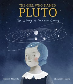 The girl who named Pluto : the story of Venetia Burney / written by Alice B. McGinty ; illustrated by Elizabeth Haidle