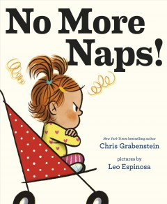 No more naps! : a story for when you're wide-awake and definitely not tired / Chris Grabenstein ; pictures by Leo Espinosa. - Chris Grabenstein ; pictures by Leo Espinosa.