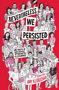 Nevertheless, we persisted : 48 voices of defiance, strength, and courage / foreword by Senator Amy Klobuchar. - foreword by Senator Amy Klobuchar.