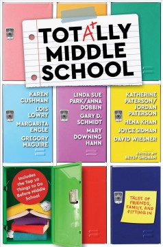 Totally middle school : tales of family, friends, and fitting in / edited by Betsy Groban. - edited by Betsy Groban.
