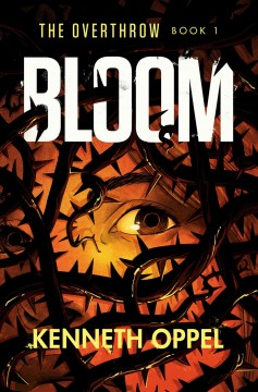 Bloom /  Kenneth Oppel. - Kenneth Oppel.