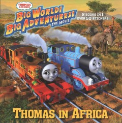 Thomas & friends: big world big adventures, the movie : Thomas in Africa / Friends around the world / [created by the Reverend W. Awdry] : based on the original scripts by Andrew Brenner ; illustrated by Tommy Stubbs. - [created by the Reverend W. Awdry] : based on the original scripts by Andrew Brenner ; illustrated by Tommy Stubbs.