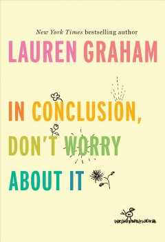 In conclusion, don't worry about it /  Lauren Graham.