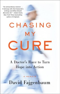 Chasing my cure : a doctor's race to turn hope into action : a memoir / David Fajgenbaum, M.D.