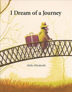 I dream of a journey /  [written and illustrated by] Akiko Miyakoshi.