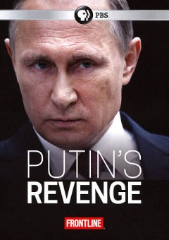 Putin's revenge /  produced by Michael Kirk, Mike Wiser, Jim Gilmore, Philip Bennett ; reported by Jim Gilmore, David E. Hoffman ; written by Michael Kirk and Mike Wiser ; directed by Michael Kirk ; a Frontline production with Kirk Documentary Group ; WGBH/Boston.
