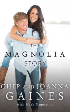 The Magnolia story /  Chip and Joanna Gaines with Mark Dagostino. - Chip and Joanna Gaines with Mark Dagostino.