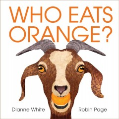 Who eats orange? /  written by Dianne White ; illustrated by Robin Page.