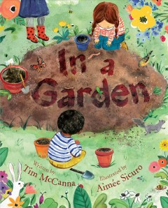 In a garden /  written by Tim McCanna ; illustrated by Aimée Sicuro. - written by Tim McCanna ; illustrated by Aimée Sicuro.
