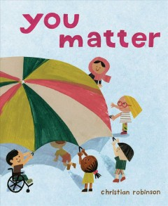 You matter /  Christian Robinson. - Christian Robinson.