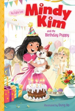Mindy Kim and the birthday puppy /  Lyla Lee ; illustrated by Dung Ho. - Lyla Lee ; illustrated by Dung Ho.