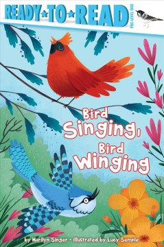 Bird singing, bird winging /  by Marilyn Singer ; illustrated by Lucy Semple. - by Marilyn Singer ; illustrated by Lucy Semple.