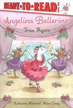 Angelina Ballerina tries again /  based on the stories by Katharine Holabird ; illustrations by Mike Deas based on the illustrations by Helen Craig. - based on the stories by Katharine Holabird ; illustrations by Mike Deas based on the illustrations by Helen Craig.