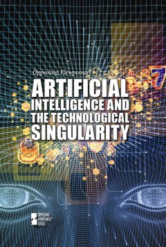 Artificial intelligence and the technological singularity /  Anne Cunningham, book editor. - Anne Cunningham, book editor.