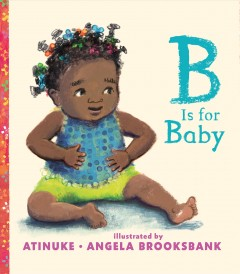 B is for baby /  Atinuke ; illustrated by Angela Brooksbank.