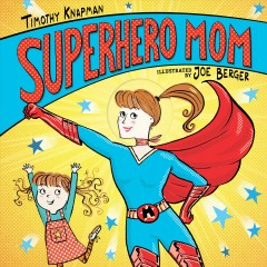 Superhero Mom /  Timothy Knapman, illustrated by Joe Berger.
