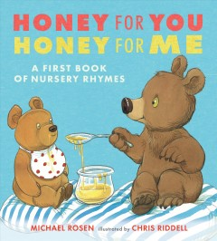 Honey for you, honey for me : a first book of nursery rhymes / collected by Michael Rosen ; illustrated by Chris Riddell. - collected by Michael Rosen ; illustrated by Chris Riddell.
