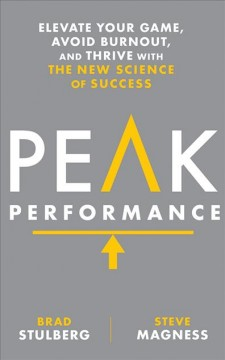 Peak performance : elevate your game, avoid burnout, and thrive with the new science of success / Brad Stulberg, Steve Magness.