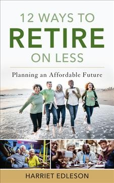 12 Ways to Retire on Less : Planning an Affordable Future