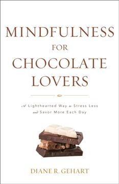 Mindfulness for Chocolate Lovers : A Lighthearted Way to Stress Less and Savor More Each Day