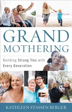 Grandmothering : Building Strong Ties With Every Generation