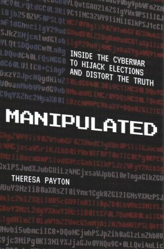 Manipulated : Inside the Cyberwar to Hijack Elections and Distort the Truth