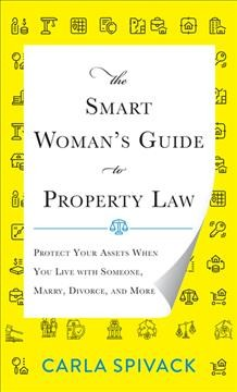 Smart Woman's Guide to Property Law : Protect Your Assets When You Live With Someone, Marry, Divorce, and More
