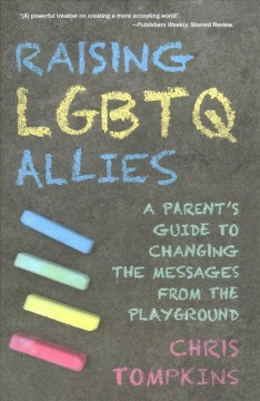 Raising LGBTQ Allies : A Parent's Guide to Changing the Messages from the Playground