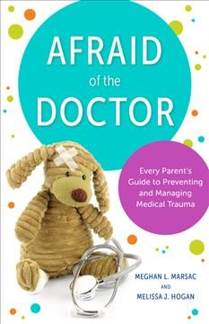 Afraid of the Doctor : Every Parent's Guide to Preventing and Managing Medical Trauma
