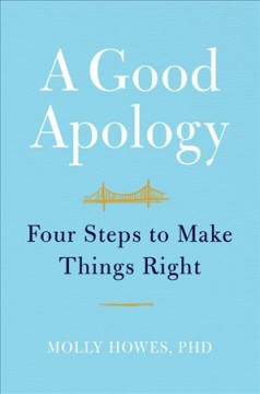 A good apology : four steps to make things right / Molly Howes, PhD.