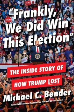 Frankly, We Did Win This Election / Michael C. Bender - Michael C. Bender